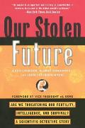 Our Stolen Future: How We Are Threatening Our Fertility, Intelligence and Survival Cover