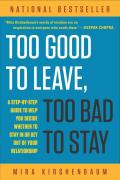 Too Good to Leave, Too Bad to Stay: A Step-By-Step Guide to Helping You Decide Whether to Stay in or Get Out of Your Relationship Cover