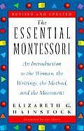 Essential Montessori : an Introduction To the Woman, the Writings, the Method, and the Movement (Rev 97 Edition)