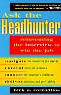 Ask the Headhunter Reinventing the Interview to Win the Job