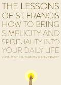 The Lessons of Saint Francis: How to Bring Simplicity and Spirituality Into Your Daily Lif