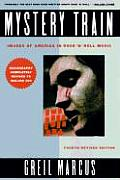 Mystery Train: Images of America in Rock-N-Roll; Fourth Edition Cover
