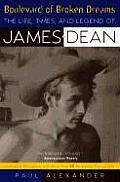 Boulevard of Broken Dreams The Life Times & Legend of James Dean