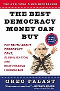 The Best Democracy Money Can Buy : An Investigative Reporter Exposes the Truth about Corporate Cons, Globalization, and High-Finance Fraudsters
