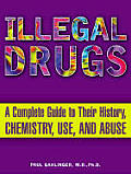 Illegal Drugs : Complete Guide To Their History, Chemistry, Use and Abuse ((Rev)04 Edition)