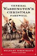 General Washington's Christmas Farewell: A Mount Vernon Homecoming, 1783 by Stanley Weintraub
