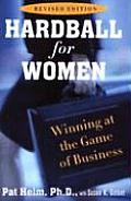Hardball for Women Winning at the Game of Business