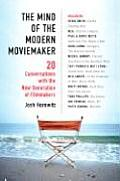 The Mind of the Modern Moviemaker: Twenty Conversations with the New Generation of Filmmakers