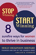 Stop Whining & Start Winning: 8 Surefire Ways for Women to Thrive in Business