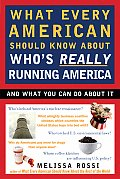 What Every American Should Know about Who's Really Running America: And What You Can Do about It
