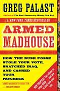 Armed Madhouse: From Baghdad to New Orleans -- Sordid Secrets and Strange Tales of a White House Gone Wild Cover