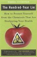 Hundred Year Lie How to Protect Yourself from the Chemicals That Are Destroying Your Health