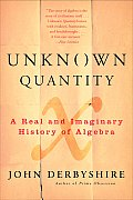 Unknown Quantity A Real & Imaginary History of Algebra