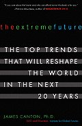 Extreme Future The Top Trends That Will Reshape the World in the Next 20 Years