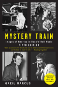 Mystery Train : Images of America in Rock 'n' Roll (5TH 08 Edition)