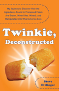 Twinkie Deconstructed My Journey to Discover How the Ingredients Found in Processed Foods Are Grown Mined Yes Mined & Manipulated Int