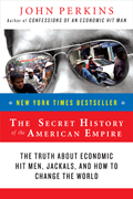 The Secret History of the American Empire: The Truth about Economic Hit Men, Jackals, and How to Change the World Cover