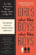 Girls Who Like Boys Who Like Boys True Tales of Friendship Between Straight Women & Gay Men