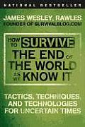 How to Survive the End of the World as We Know It: Tactics, Techniques, and Technologies for Uncertain Times Cover