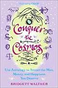 Conquer the Cosmos: Use Astrology to Attract the Man, Money, and Happiness You Deserve