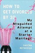 How to Get Divorced by 30: My Misguided Attempt at a Starter Marriage Cover