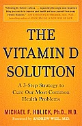 Vitamin D Solution A 3 Step Strategy to Cure Our Most Common Health Problems
