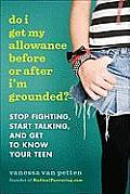 Do I Get My Allowance Before or After I'm Grounded?: Stop Fighting, Start Talking, and Get to Know Your Teen Cover