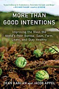 More Than Good Intentions Improving the Ways the Worlds Poor Borrow Save Farm Learn & Stay Healthy