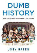Dumb History: The Stupidest Mistakes Ever Made Cover