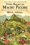 Turn Right at Machu Picchu: Rediscovering the Lost City One Step at a Time Cover
