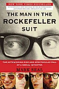 Man in the Rockefeller Suit The Astonishing Rise & Spectacular Fall of a Serial Impostor
