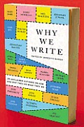 Why We Write 20 Acclaimed Authors on How & Why They Do What They Do