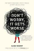 Dont Worry It Gets Worse One Twentysomethings Mostly Failed Attempts at Adulthood