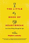 Little Book of Heartbreak Love Gone Wrong Through the Ages