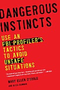 Dangerous Instincts Use an FBI Profilers Tactics to Avoid Unsafe Situations