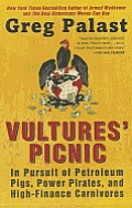Vultures' Picnic: In Pursuit of Petroleum Pigs, Power Pirates, and High-Finance Carnivores
