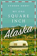 My One Square Inch of Alaska A Novel