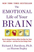 Emotional Life of Your Brain How Its Unique Patterns Affect the Way You Think Feel & Live & How You Can Change Them
