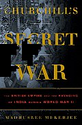 Churchills Secret War The British Empire & the Ravaging of India During World War II