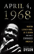 April 4, 1968: Martin Luther King, JR.'s Death and How It Changed America Cover