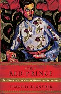 The Red Prince: The Secret Lives of a Habsburg Archduke
