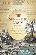 Sun & the Moon The Remarkable True Account of Hoaxers Showmen Dueling Journalists & Lunar Man Bats in Nineteenth Century New York