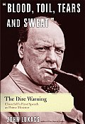 Blood, Toil, Tears, & Sweat: The Dire Warning: Churchill's First Speech As Prime Minister by John Lukacs