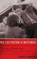 Cultivation of Whiteness Science Health & Racial Destiny in Australia