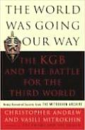 The World Was Going Our Way: The KGB and the Battle for the Third World