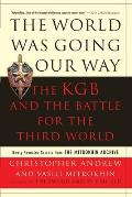 World Was Going Our Way: The KGB and the Battle for the Third World: Newly Revealed Secrets from the Mitrokhin Archive