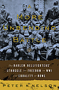 A More Unbending Battle: The Harlem Hellfighter's Struggle For Freedom In WWI & Equality At Home by Peter N. Nelson
