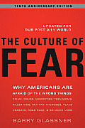 Culture of Fear: Why Americans Are Afraid of the Wrong Things: Crime, Drugs, Minorities, Teen Moms, Killer Kids, Mutant Microbes, Plane Crashes, Road Rage, & So Much More (Rev 10 Edition)