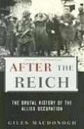 After the Reich The Brutal History of Allied Occupation