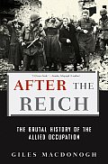 After The Reich: The Brutal History Of The Allied Occupation by Giles Macdonogh